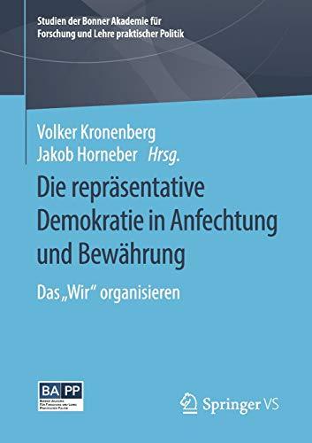 """Die repräsentative Demokratie in Anfechtung und Bewährung: Das """"Wir"""" organisieren (Studien der Bonner Akademie für Forschung und Lehre praktischer Politik)"""