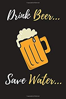 """Drink Beer, Save Water: Beer Notebook, Journal, Organizer To Write In, Empty Fill in notebook Template (6""""x9"""") 120 pages (Blank Lined Book)"""
