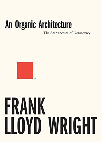 Lloyd Wright, F: Organic Architecture: The Architecture of D (An Organic Architecture: The Architecture of Democracy)