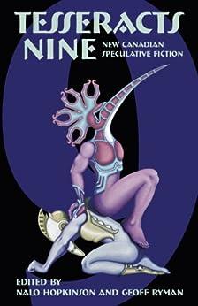 Tesseracts Nine (New Canadian Speculative Fiction) by [Nalo Hopkinson, Geoff Ryman]