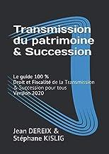Livres Le guide 100 % de la Transmission du Patrimoine & Succession: Droit et Fiscalité de la Transmission & Succession pour tous PDF