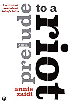 Prelude to a Riot: A Novel by [Annie Zaidi]
