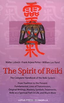 The Spirit of Reiki: From Tradition to the Present  Fundamental Lines of Transmission, Original Writings, Mastery, Symbols, Treatments, Reiki as a Spiritual ... to the Present (Shangri-La Series) by [Walter Lubeck, Frank Arjava Petter, William Lee Rand]