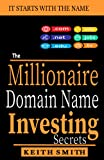 The Millionaire Domain Name Investing Secrets: It Starts with the NAME