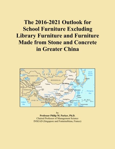 The 2016-2021 Outlook for School Furniture Excluding Library Furniture and Furniture Made from Stone and Concrete in Greater China