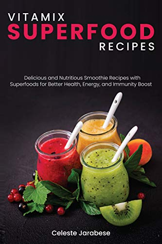 Vitamix Superfood Recipes: Delicious and Nutritious Smoothie Recipes with Superfoods for Better Health, Energy, and Immunity Boost (English Edition)