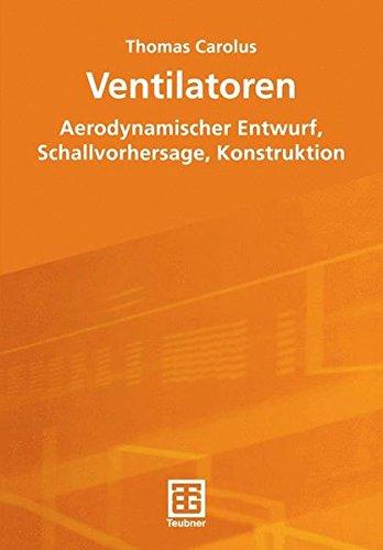 Ventilatoren: Aerodynamischer Entwurf, Schallvorhersage, Konstruktion