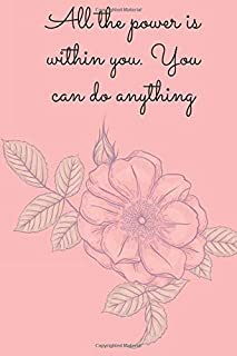 All the power is within you. You can do anything: Nice Notebook for Girls, Flowers, Motivational, Blank lined Notebook, 12...