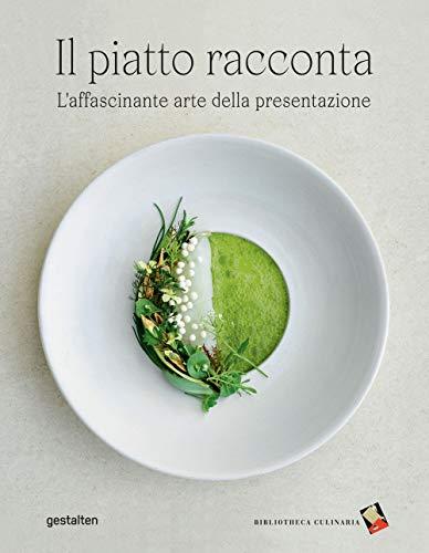 Il piatto racconta. L'affascinante arte della presentazione. 215 fotografie a colori