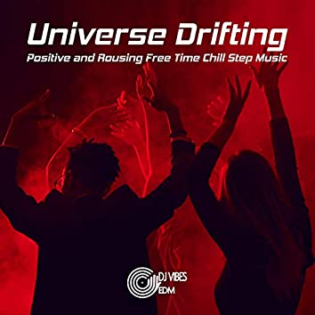 Universe Drifting: Positive and Rousing Free Time Chillstep Music
