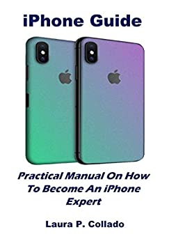 iPhone Guide: Practical Manual On How To Become An iPhone Expert (English Edition) van [Laura P. Collado]