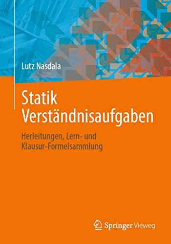 Statik Verständnisaufgaben: Herleitungen, Lern- und Klausur-Formelsammlung (German Edition)