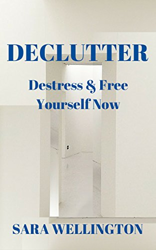 Book: DECLUTTER - Destress & Free Yourself Now by Sara Wellington