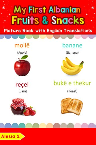 My First Albanian Fruits & Snacks Picture Book with English Translations: Bilingual Early Learning & Easy Teaching Albanian Books for Kids (Teach & Learn Basic Albanian words for Children 3)