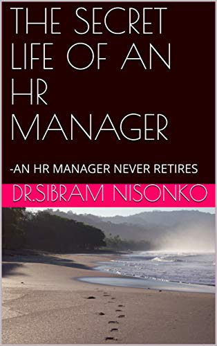 THE SECRET LIFE OF AN HR MANAGER: -AN HR MANAGER NEVER RETIRES (English Edition)