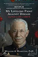 My Lifelong Fight Against Disease: From Polio and AIDS to Covid-19