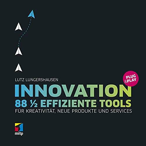 Innovation Plug & Play: 99½ effiziente Tools für Kreativität, neue Produkte und Services (mitp Business)