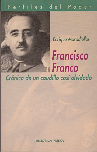 Francisco Franco : crónica de un caudillo casi olvidado (Perfiles del Poder, Band 34)