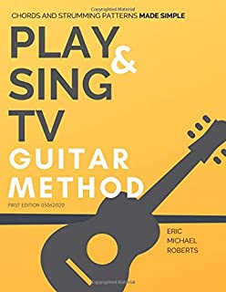 Play and Sing TV Guitar Method: Complete Guitar Course and Reference Charts for Playing Guitar Chords, Strumming Patterns,...