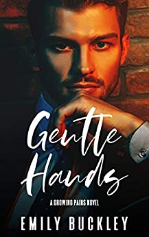 Gentle Hands: An MM Enemies-to-Lovers Fake Relationship Story (Growing Pains Book 1) by [Emily Buckley]