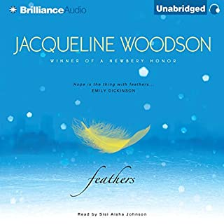 Feathers                   Written by:                                                                                                                                 Jacqueline Woodson                               Narrated by:                                                                                                                                 Sisi Aisha Johnson                      Length: 2 hrs and 52 mins     Not rated yet     Overall 0.0