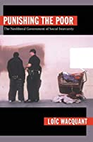 Punishing the Poor: The Neoliberal Government of Social Insecurity (Politics, History, and Culture)