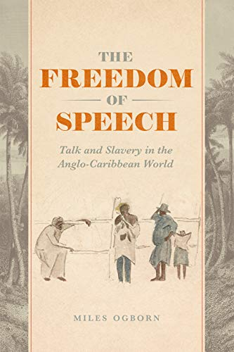 Compare Textbook Prices for The Freedom of Speech: Talk and Slavery in the Anglo-Caribbean World First Edition ISBN 9780226657684 by Ogborn, Miles