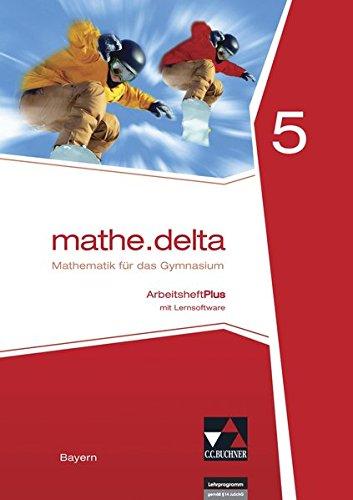 mathe.delta – Bayern / mathe.delta Bayern AHPlus 5: Mathematik für das Gymnasium / mit Lernsoftware (mathe.delta – Bayern: Mathematik für das Gymnasium)