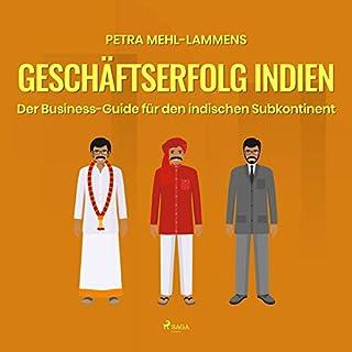 Geschäftserfolg Indien     Der Business-Guide für den indischen Subkontinent              Autor:                                                                                                                                 Petra Mehl-Lammens                               Sprecher:                                                                                                                                 Mechthild Velten                      Spieldauer: 6 Std. und 5 Min.     2 Bewertungen     Gesamt 5,0
