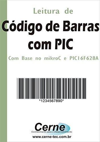 Leitura de  Código de Barras com PIC   Com base no mikroC e PIC16F628A (Portuguese Edition)