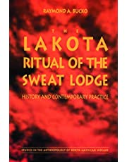The Lakota Ritual of the Sweat Lodge: History and Contemporary Practice (Studies in the Anthropology of North American Indians)