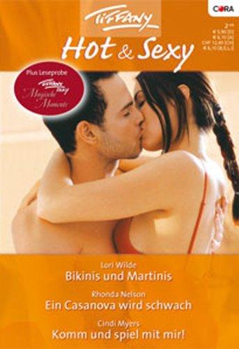 Tiffany Hot & Sexy Band 0006: Ein Casanova wird schwach / Bikinis und Martinis / Komm und Spiel mit mir! /