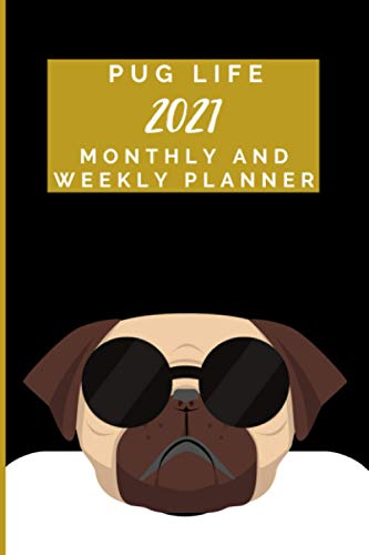 Pug Life 2021: 2021 Monthly and Weekly Planner Pug | January to December | One Year Planner Calendar Schedule Organizer Diary for 12 Months | With ... Present for Colleague Coworker Manager Friend