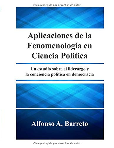 Aplicaciones de la Fenomenologia en Ciencia Politica: Un Estudio sobre el Liderazgo y la Conciencia Politica en Democracia (Spanish Edition)