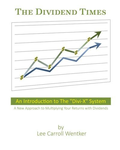 The Dividend Times: An Introduction to the Divi-X System by Lee Carroll Wentker (2015-10-21)
