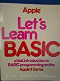 Let's learn BASIC: A kids' introduction to BASIC programming on the Apple II series (The Little, Brown microcomputer bookshelf)