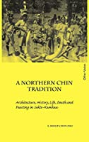 A Northern Chin Tradition: Architecture, History, Life, Death and Feasting in Sukte-Kamhau (Other Voices, Other Eyes)