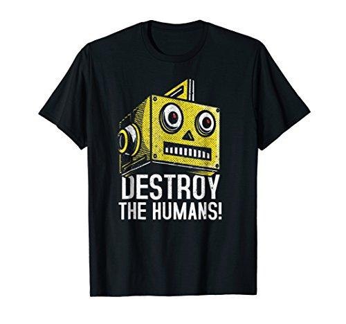 Destroy The Humans Shirt : Evil Robot Head Tee Nerd Gift