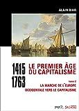 Le premier âge du capitalisme (1415-1763) Tome 2, La marche de l'Europe occidentale vers le capitalisme