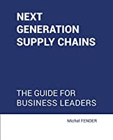 Next generation supply chains: The guide for business leaders