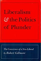 Liberalism and the Politics of Plunder 0872330877 Book Cover