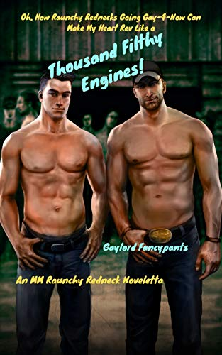 Oh, How Raunchy Rednecks Going Gay-4-Now Can Make My Heart Rev Like a Thousand Filthy Engines!: An MM Raunchy Redneck Noveletta (Bad Boys Taste As Good ... Dimple to Pillow Book 2) (English Edition)