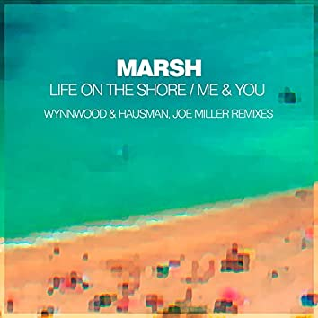 Life On The Shore / Me & You (Remixes)
