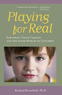 Playing for Real: Exploring Child Therapy and the Inner Worlds of Children