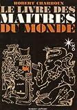 Le Livre des Maitres du monde - Laffont