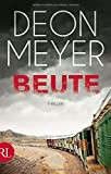 Beute: Thriller (Benny Griessel Romane, Band 6) - Deon Meyer