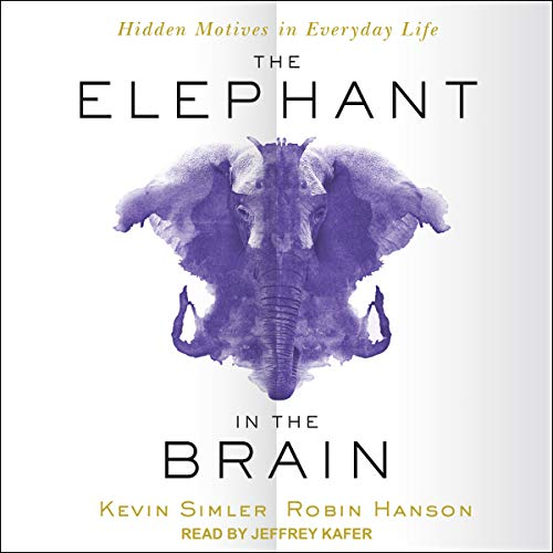 The Elephant in the Brain     Hidden Motives in Everyday Life              By:                                                                                                                                 Kevin Simler,                                                                                        Robin Hanson                               Narrated by:                                                                                                                                 Jeffrey Kafer                      Length: 10 hrs and 26 mins     768 ratings     Overall 4.4