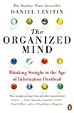 The Organized Mind: Thinking Straight in the Age of Information Overload (Viking)