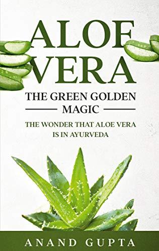Aloe Vera: The Green Golden Magic: The Wonder that Aloe Vera is in Ayurveda (English Edition)