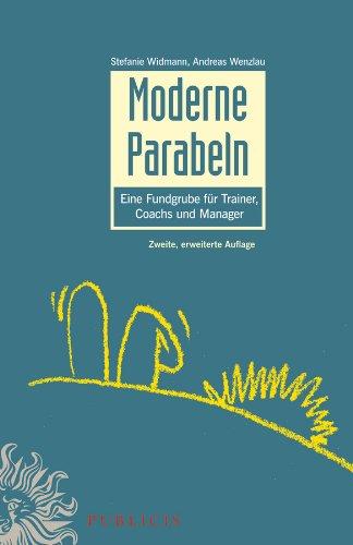 Moderne Parabeln: Eine Fundgrube für Trainer, Coachs und Manager